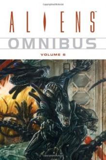 Aliens Omnibus, Vol. 6 - Mark Schultz, Chuck Dixon, Ian Edginton, Jay Stephens, Doug Wheatley, Gene Colan, Eduardo Risso