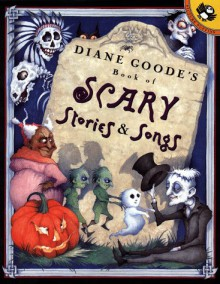 Diane Goode's Book of Scary Stories and Songs - Diane Goode