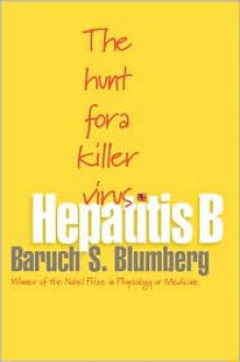Hepatitis B: The Hunt for a Killer Virus - Baruch S. Blumberg