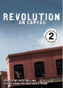 Revolution on Canvas, Volume 2: Poetry from the Indie Music Scene - Rich Balling, Chris Haynie