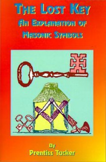 The Lost Key: An Explanation and Application of the Masonic Symbols - Prentiss Tucker