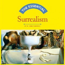 Essential, The: Surrealism (Essential Series) - W. John Campbell