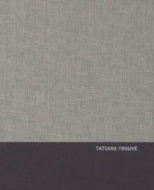 Tatiana Trouve - Catherine Millet, Robert Storr, Tatiana Trouve