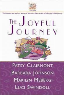 The Joyful Journey - Patsy Clairmont, Barbara Johnson, Marilyn Meberg