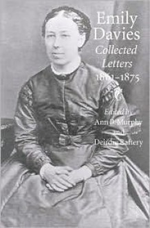 Emily Davies: Collected Letters, 1861-1875 - Emily Davies, Deirdre Raftery