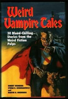 Weird Vampire Tales: 30 Blood-Chilling Stories from the Weird Fiction Pulps - Robert E. Weinberg, Stefan R. Dziemianowicz, Martin H. Greenberg