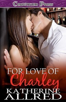 For Love of Charley - Katherine Allred
