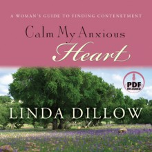 Calm My Anxious Heart: A Woman's Guide to Finding Contentment (Audio) - Linda Dillow, Christie O King, Christie King