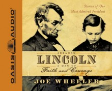 Abraham Lincoln, a Man of Faith and Courage (Library Edition): Stories of our Most Admired President - Joe L. Wheeler, Grover Gardner