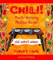Chili!: Mouth-Watering Meatless Recipes - Robert Oser