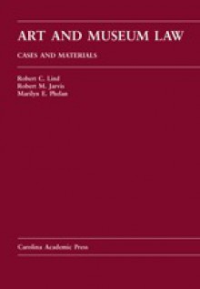 Art and Museum Law: Cases and Materials - Robert C. Lind, Robert M. Jarvis, Marilyn E. Phelan