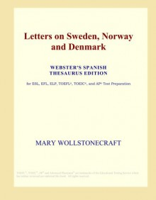 Letters on Sweden, Norway and Denmark - Mary Wollstonecraft