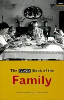 The Granta Book of the Family - Granta: The Magazine of New Writing, Bill Buford