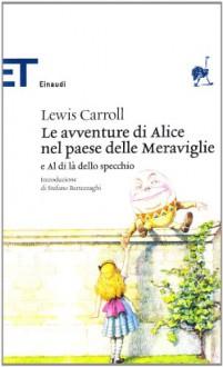 Le avventure di Alice nel Paese delle Meraviglie e Al di là dello Specchio - Stefano Bartezzaghi, Lewis Carroll, Alessandro Ceni, W.H. Auden