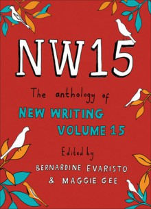 NW15: The Anthology of New Writing Volume 15 - Bernardine Evaristo, Charles Lambert, Bernardine Evaristo