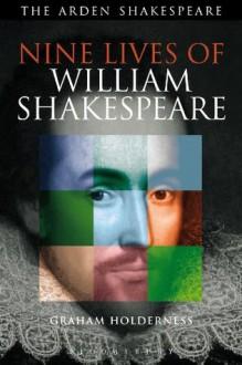 Nine Lives of William Shakespeare (Shakespeare Now!) - Graham Holderness