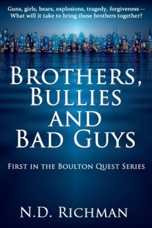 Brothers, Bullies and Bad Guys (Boulton Quest #1) - N.D. Richman