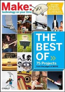 The Best of Make - Mark Frauenfelder, Mark Frauenfelder