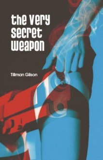 The Very Secret Weapon - Tillman Gilson