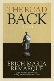 The Road Back: A Novel - Arthur Wesley Wheen,Erich Maria Remarque