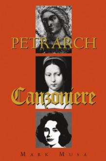 Petrarch: The Canzoniere, or Rerum vulgarium fragmenta - Mark Musa, Barbara Manfredi