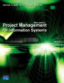 Project Management for Information Systems - James Cadle, Donald Yeates