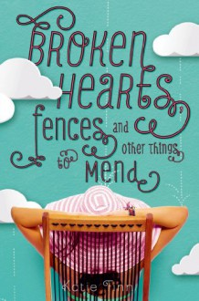 Broken Hearts, Fences, and Other Things to Mend - Katie Finn