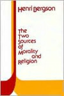 The Two Sources of Morality and Religion - Henri Bergson, R. Ashley Audra, Cloudesley Brereton, W.H. Carter