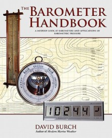 The Barometer Handbook a Modern Look at Barometers and Applications of Barometric Pressure - David Burch