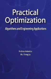 Practical Optimization: Algorithms and Engineering Applications - Andreas Antoniou, Wu-Sheng Lu