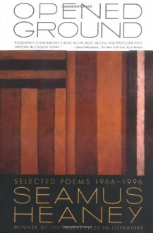 Opened Ground: Selected Poems, 1966-1996 - Seamus Heaney