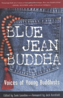 Blue Jean Buddha : Voices of Young Buddhists - Sumi D. Loundon, Jack Kornfield