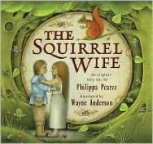 The Squirrel Wife - Philippa Pearce, Wayne Anderson