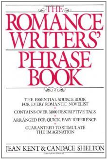 Romance Writer's Phrase Book - Jean Kent, Candace Shelton