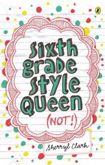 Sixth Grade Style Queen (Not!) - Sherryl Clark
