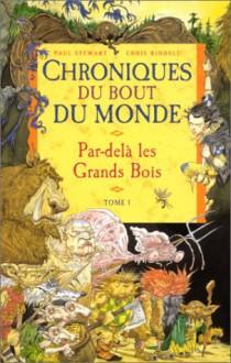 Par Delà Les Grands Bois, Cycle de Spic (Chroniques du Bout du Monde, #1) - Paul Stewart, Chris Riddell, Natalie Zimmermann