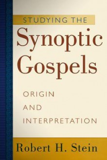 Studying the Synoptic Gospels: Origin and Interpretation - Robert H. Stein