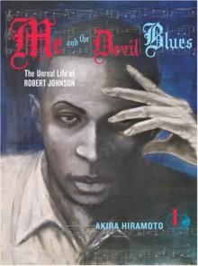 Me and the Devil Blues #1: The Unreal Life of Robert Johnson - David Ury, Akira Hiramoto