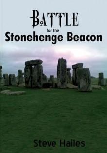 Battle for the Stonehenge Beacon - Steve Hailes