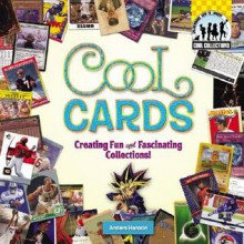 Cool Cards: Creating Fun and Fascinating Collections! - Anders Hanson