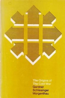 The Origins of The Cold War - Lloyd C. Gardner, Arthur M. Schlesinger Jr., Hans J. Morgenthau