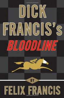 Dick Francis's Bloodline - Felix Francis