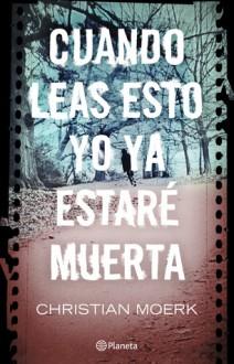 Cuando leas esto yo ya estare muerta - Christian Moerk, Gerardo Di Masso