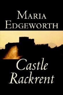 Castle Rackrent - Maria Edgeworth, Anne Thackeray Ritchie