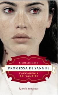 Promessa di sangue (L'Accademia dei Vampiri, #4) - Richelle Mead, M.C. Scotto di Santillo