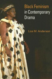 Black Feminism in Contemporary Drama - Lisa M. Anderson