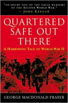 Quartered Safe Out Here: A Harrowing Tale of World War II - George MacDonald Fraser