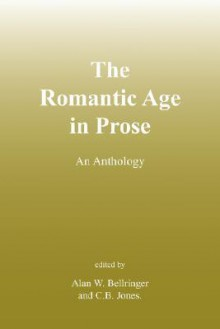 The Romantic Age of Prose: An Anthology. - Alan W. Bellringer, C.B. Jones