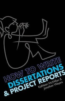 How to Write Dissertations & Project Reports - Kathleen McMillan, Jonathan Weyers