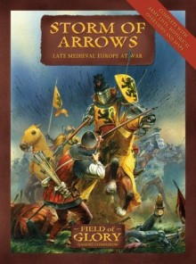 Storm of Arrows: Field of Glory late Medieval Army List - Richard Bodley-Scott